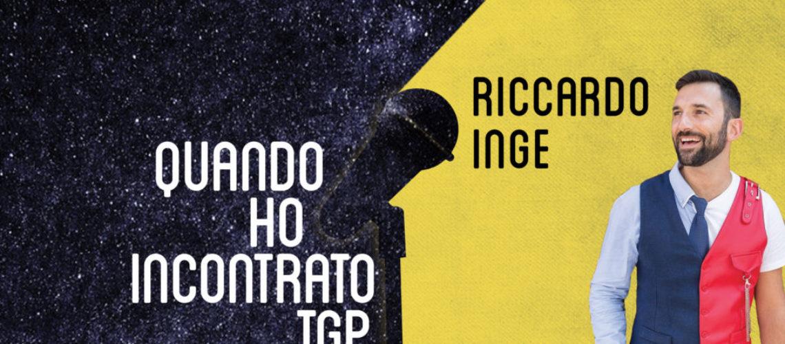 Quoando ho incontrato TGP: Riccardo Inge