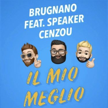 Il Mio Meglio è il nuovo singolo di Brugnano feat. Speaker Cenzou