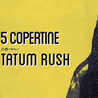 5 copertine con… Tatum Rush