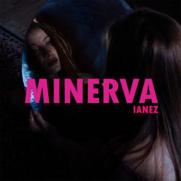 MINERVA, nuovo singolo di IANEZ  dall'1 Aprile su tutte le piattaforme  accompagnato dall'onirico videoclip
