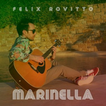MARINELLA è il nuovo singolo e video firmato dal cantautore emiliano FELIX ROVITTO