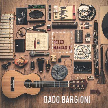 Il pezzo mancante è il nuovo album di Dado Bargioni