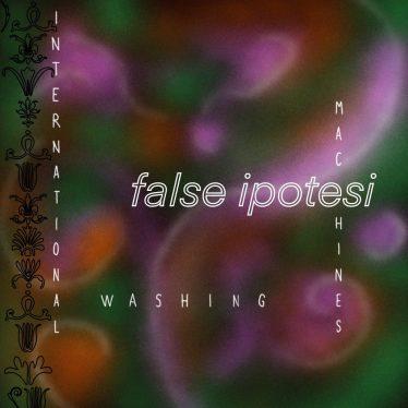 False Ipotesi è il nuovo singolo di International Washing Machines